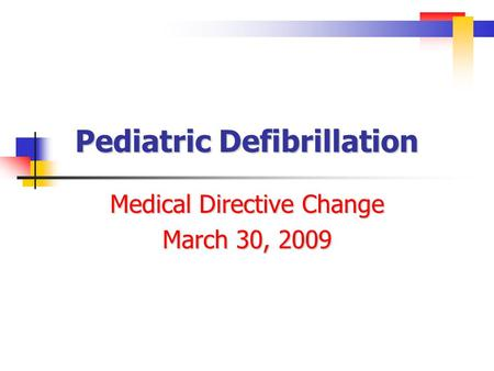 Pediatric Defibrillation Medical Directive Change March 30, 2009.