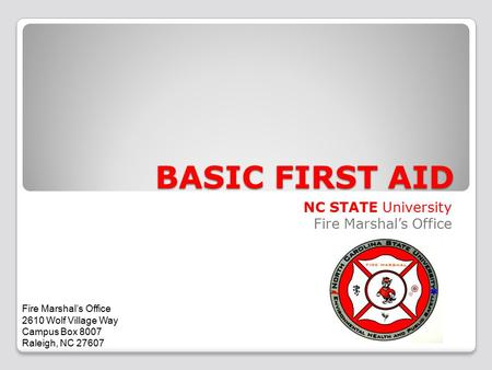 BASIC FIRST AID NC STATE University Fire Marshal's Office 2610 Wolf Village Way Campus Box 8007 Raleigh, NC 27607.