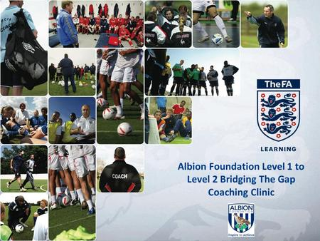 Albion Foundation Level 1 to Level 2 Bridging The Gap Coaching Clinic.