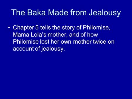 The Baka Made from Jealousy Chapter 5 tells the story of Philomise, Mama Lola's mother, and of how Philomise lost her own mother twice on account of jealousy.