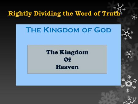 Rightly Dividing the Word of Truth The Kingdom of God The Kingdom Of Heaven.