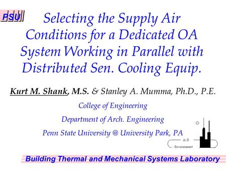 PSU Building Thermal and Mechanical Systems Laboratory Environment A/E Kurt M. Shank, M.S. & Stanley A. Mumma, Ph.D., P.E. College of Engineering Department.