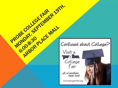PROBE COLLEGE FAIR MONDAY, SEPTEMBER 19TH, 6:00-8:30 ARBOR PLACE MALL.