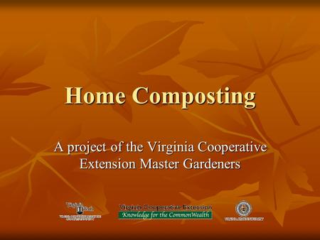 Home Composting A project of the Virginia Cooperative Extension Master Gardeners.