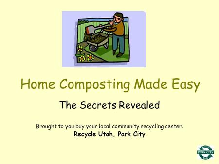 Home Composting Made Easy The Secrets Revealed Brought to you buy your local community recycling center. Recycle Utah, Park City.