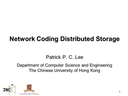 Network Coding Distributed Storage Patrick P. C. Lee Department of Computer Science and Engineering The Chinese University of Hong Kong 1.