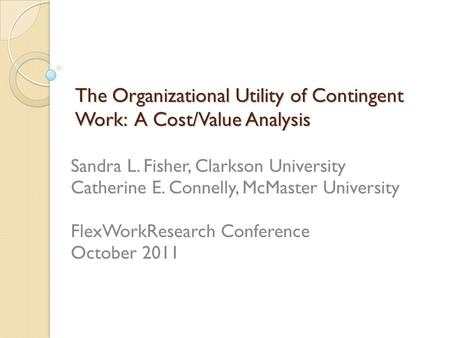 The Organizational Utility of Contingent Work: A Cost/Value Analysis The Organizational Utility of Contingent Work: A Cost/Value Analysis Sandra L. Fisher,