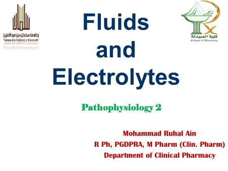 Fluids and Electrolytes Mohammad Ruhal Ain R Ph, PGDPRA, M Pharm (Clin. Pharm) Department of Clinical Pharmacy Pathophysiology 2.