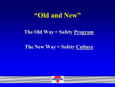 The Old Way = Safety Program The New Way = Safety Culture