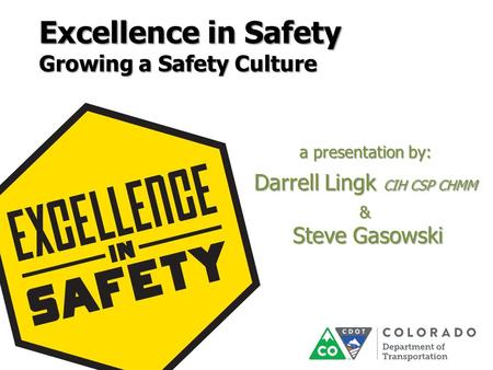 Excellence in Safety Growing a Safety Culture Presented by: a presentation by: Darrell Lingk CIH CSP CHMM & <strong>Steve</strong> Gasowski <strong>Steve</strong> Gasowski.