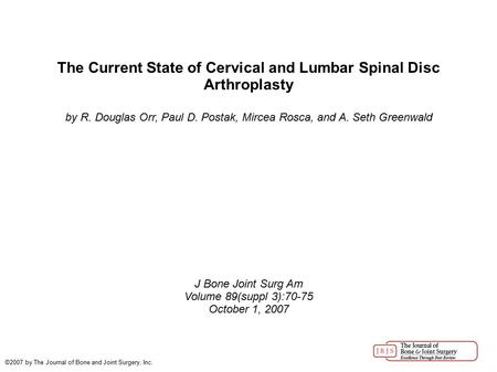 The Current State of Cervical and Lumbar Spinal Disc Arthroplasty by R. Douglas Orr, Paul D. Postak, Mircea Rosca, and A. Seth Greenwald J Bone Joint Surg.