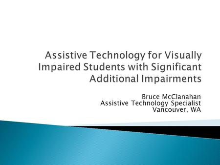 Bruce McClanahan Assistive Technology Specialist Vancouver, WA.