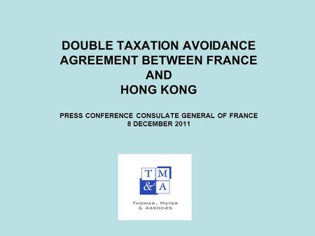 DOUBLE TAXATION AVOIDANCE AGREEMENT BETWEEN FRANCE AND HONG KONG PRESS CONFERENCE CONSULATE GENERAL OF FRANCE 8 DECEMBER 2011.