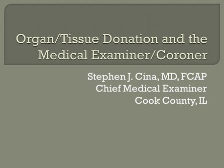 Stephen J. Cina, MD, FCAP Chief Medical Examiner Cook County, IL.