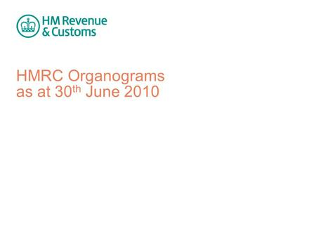 HMRC Organograms as at 30 th June 2010. HMRC | 30 th June 2010 | 2 Chief Executive & Permanent Secretary Chief Executive & Permanent Secretary Lesley.
