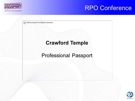 RPO Conference SETTING THE STANDARDS Crawford Temple Professional Passport.
