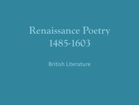 Renaissance Poetry 1485-1603 British Literature. The Sonnet: A History In the fourteenth century, an Italian writer named Petrarch perfected the sonnet.