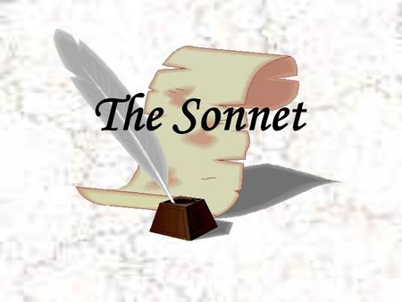 The Sonnet.  Italian origin: The word sonnet comes from Italian sonetto, meaning little sound or little song.  Lyric poems  14 lines  Iambic pentameter: