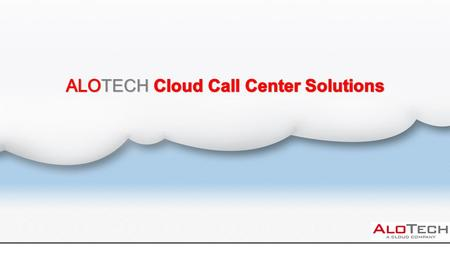 "About AloTech…  Established in 2007, AloTech is a technology company aiming to provide all functions of a contact center as online ""services"" to businesses."