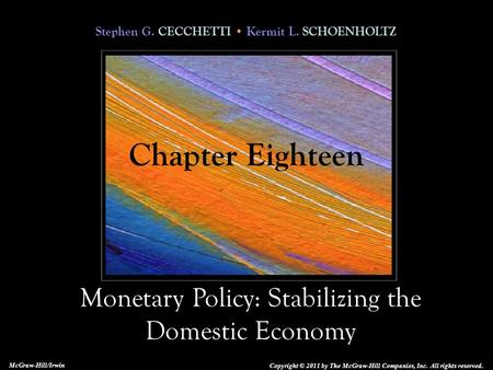 Stephen G. CECCHETTI Kermit L. SCHOENHOLTZ Monetary <strong>Policy</strong>: Stabilizing the Domestic Economy Copyright © 2011 by The McGraw-Hill Companies, Inc. All rights.