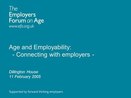 Age and Employability: - Connecting with employers - Dillington House 11 February 2005.