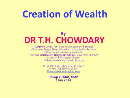 Creation <strong>of</strong> Wealth By DR T.H. CHOWDARY * Director, Center for Telecom Management & Studies Chairman, Pragna Bharati (Intellect <strong>India</strong>), Andhra Pradesh Fellow: