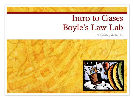 Intro to Gases Boyle's Law Lab Chemistry 4/16/15.
