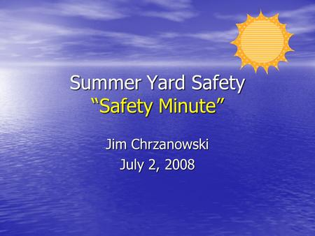 "Summer Yard Safety ""Safety Minute"" Jim Chrzanowski July 2, 2008."