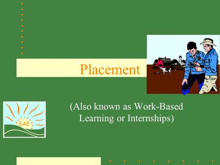 SAE Placement (Also known as Work-Based Learning or Internships)