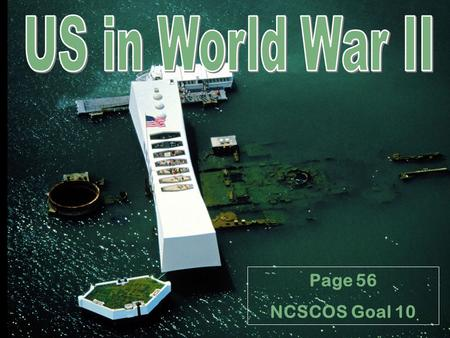 "Page 56 NCSCOS Goal 10. U.S. Prepares for War -""Cash and Carry"" policy begins U.S. will sell arms to countries who pay cash and can transport them on."