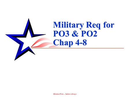 Mission First… Sailors Always Military Req for PO3 & PO2 Chap 4-8.