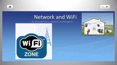Network and WiFi By: Clara-Hannah S., Amelia H., and Margot d'I.