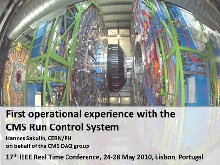 First operational experience with the CMS Run Control System Hannes Sakulin, CERN/PH on behalf of the CMS DAQ group 17 th IEEE Real Time Conference, 24-28.