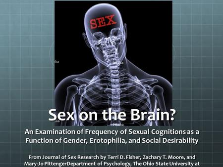 Sex on the Brain? An Examination of Frequency of Sexual Cognitions as a Function of Gender, Erotophilia, and Social Desirability From Journal of Sex Research.