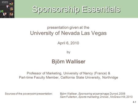 4-1 Sponsorship Essentials by Björn Walliser Professor of Marketing, University of Nancy (France) & Part-time Faculty Member, California State University,