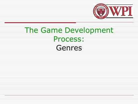 The Game Development Process: Genres. Outline  What is a Game?  Genres.