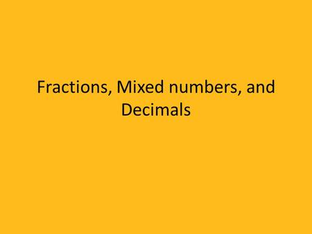 Fractions, Mixed numbers, and Decimals