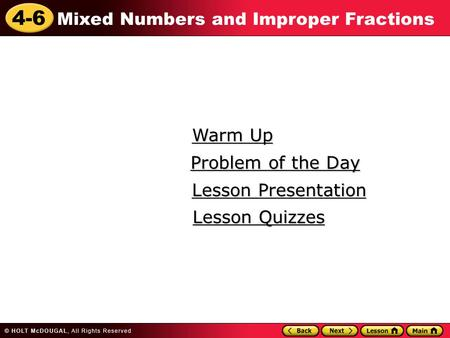 4-6 Mixed Numbers and Improper Fractions Warm Up Warm Up Lesson Presentation Lesson Presentation Problem of the Day Problem of the Day Lesson Quizzes Lesson.