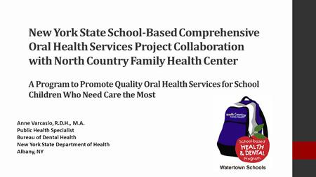 New York State School-Based Comprehensive Oral Health Services Project Collaboration with North Country Family Health Center A Program to Promote Quality.