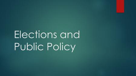 Elections and Public Policy. Electoral systems  Electoral systems are the rules that decide how votes are cast  Some countries use a first-past-the-post.