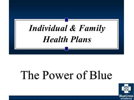 The Power of Blue Individual & Family Health Plans.