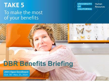 DBR Benefits Briefing. This presentation is intended for communication purposes only, it is not a guarantee of benefits. Please see insurance plan documents.