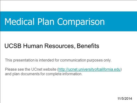 1 11/5/2014 UCSB Human Resources, Benefits This presentation is intended for communication purposes only. Please see the UCnet website (http://ucnet.universityofcalifornia.edu)