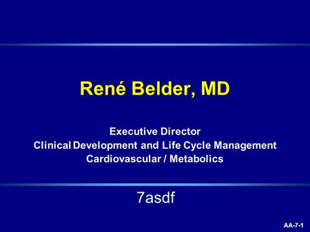 AA-7-1 René Belder, MD Executive Director Clinical Development and Life Cycle Management Cardiovascular / Metabolics 7asdf.