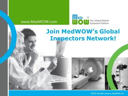 © 2012 All rights reserved, MedWOW Ltd. Join MedWOW's Global Inspectors Network!