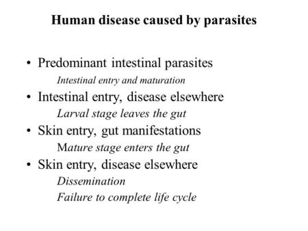 Human disease caused by parasites Predominant intestinal parasites Intestinal entry and maturation Intestinal entry, disease elsewhere Larval stage leaves.