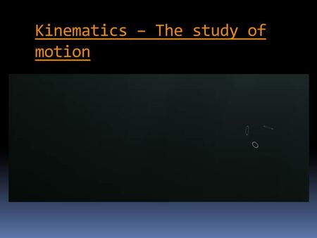 Kinematics – The study of motion. Questions From Reading Activity?