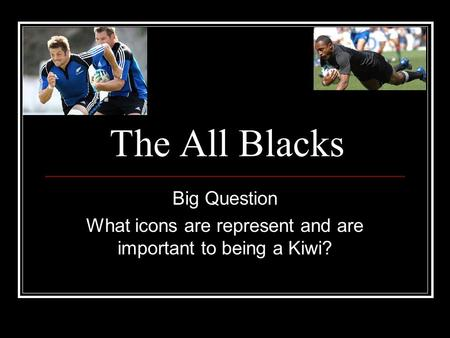 The All Blacks Big Question What icons are represent and are important to being a Kiwi?