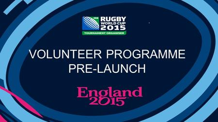 VOLUNTEER PROGRAMME PRE-LAUNCH. VIDEO A celebration of Rugby and its unique values, exciting and inspiring our nation and the world to play and support.