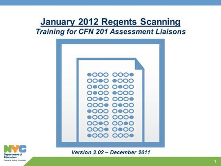 1 January 2012 Regents Scanning Training for CFN 201 Assessment Liaisons Version 2.02 – December 2011.
